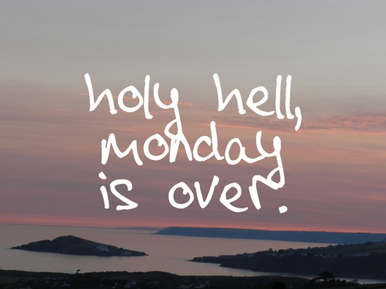 holy hell monday is over
