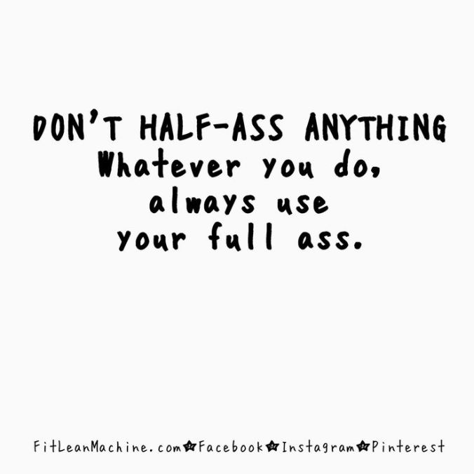 fuel sweat grow: don't half-ass anything